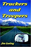 img - for Truckers and Troopers by Jim Geeting (2005-03-04) book / textbook / text book