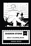 Sharon Stone Adult Coloring Book: Cultural Sex Symbol and Basic Instinct Star, Academy Award Nominee and Beautiful Fashion Model Inspired Adult Coloring Book (Sharon Stone Books)