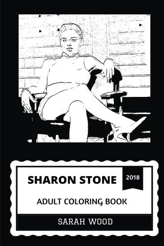 Sharon Stone Adult Coloring Book: Cultural Sex Symbol and Basic Instinct Star, Academy Award Nominee and Beautiful Fashion Model Inspired Adult Coloring Book