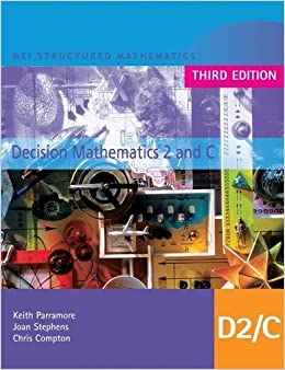 MEI Decision Mathematics 2 and C Third Edition: v. 2 & C (MEI Structured Mathematics (A+AS Level) Third Edition)
