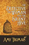img - for The Detective, the Woman and the Silent Hive: A Novel of Sherlock Holmes book / textbook / text book