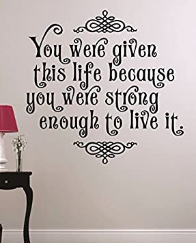 Design with Vinyl RAD 1233 1You were Given This Life Because You were Strong Enough to Live It Inspirational Motivational Quote Vinyl Wall Decal 12 x 18 Black