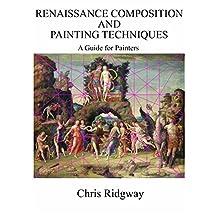 Renaissance Composition and Painting Techniques: A Guide for Painters