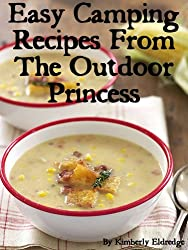 Easy Camping Recipes from The Outdoor Princess: 33 Simple Camping Recipes
