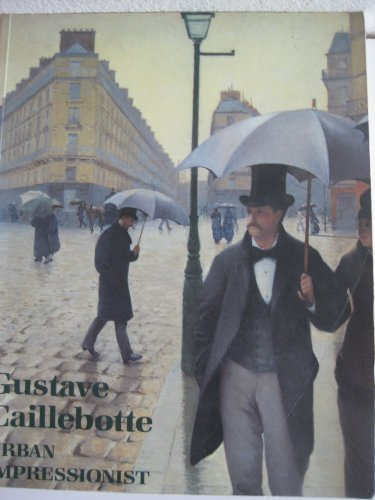 Gustave Caillebotte: Urban Impressionist (Famous Paintings In The Chicago Art Institute)