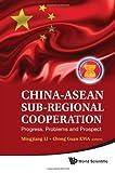China-ASEAN Sub-Regional Cooperation, Mingjiang Li and Chong Guan Kwa, 9814340421