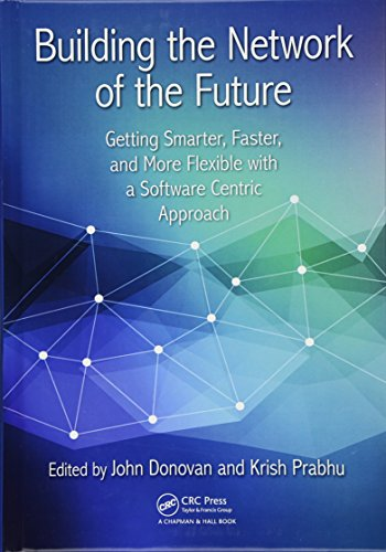 Building the Network of the Future: Getting Smarter, Faster, and More Flexible with a Software Centric Approach (100 - Software Future