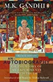An Autobiography or The Story of My Experiments with Truth: Critical Edition [Foreword by Ashis Nandy]