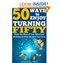 50 Ways to Enjoy Turning Fifty: Make the Most of Your Milestone Birthday to Have the Best Year Ever