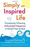 img - for Simply an Inspired Life: Consciously Choosing Unbounded Happiness in Good Times & Bad by Radmacher, Mary Anne, Huie, Jonathan Lockwood (2009) Paperback book / textbook / text book