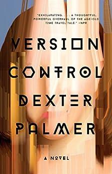 Version Control: A Novel by [Palmer, Dexter]