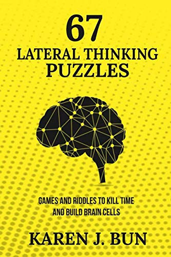 67 Lateral Thinking Puzzles: Games And Riddles To Kill Time And Build Brain Cells (Best After Dinner Games)