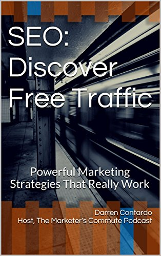 """SEO: Discover Free Traffic: Powerful Marketing Strategies That Really Work (The Marketer's Commute """"How To"""" Series Book 6)"""