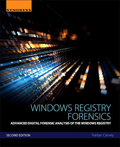 Windows Registry Forensics: Advanced Digital Forensic Analysis of the Windows - Advanced Digital Technology