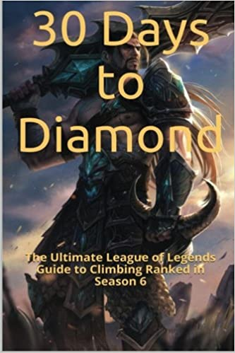 30 Days To Diamond The Ultimate League Of Legends Guide To Climbing