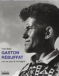 Gaston Rébuffat , une Vie pour la Montagne.