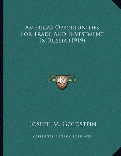 America's Opportunities For Trade And Investment In Russia (1919) pdf