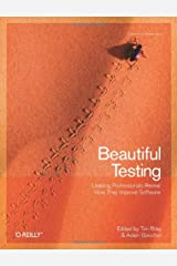 Beautiful Testing: Leading Professionals Reveal How They Improve Software (Theory in Practice) Paperback