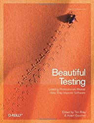 Beautiful Testing: Leading Professionals Reveal How They Improve Software (Theory in Practice)