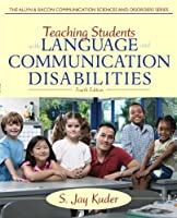 Teaching Students with Language and Communication Disabilities (4th Edition) (The Allyn & Bacon Communication Sciences and Disorders)