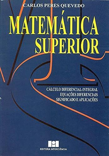 matemática superior carlos peres quevedo 9788571930025 amazon commatemática superior carlos peres quevedo 9788571930025 amazon com books