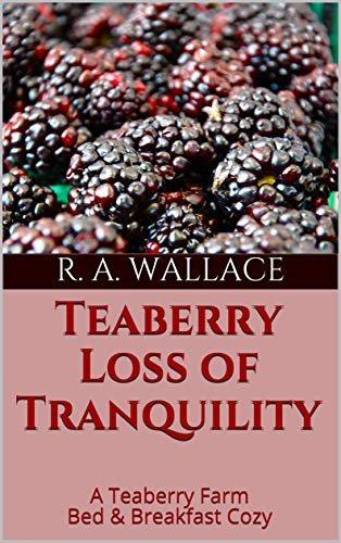 Teaberry Loss of Tranquility (A Teaberry Farm Bed & Breakfast Cozy Book 22) by [Wallace, R. A.]