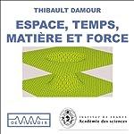 Espace, temps, matière et force - D'Einstein à la théorie des cordes | Thibault Damour