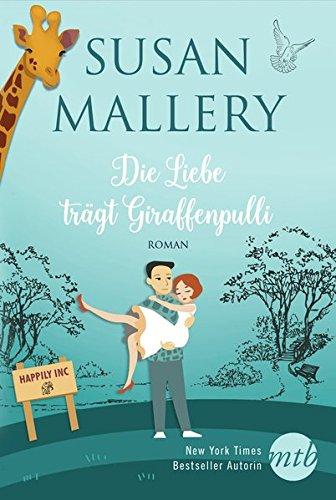 Die Liebe trägt Giraffenpulli (Happily-Serie) Taschenbuch – 3. September 2018 Susan Mallery Stefanie Kruschandl MIRA Taschenbuch 3956498216