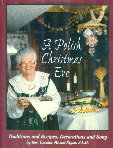 A Polish Christmas Eve: Traditions and Recipes, Decorations and Song (Traditions Christmas Eve)