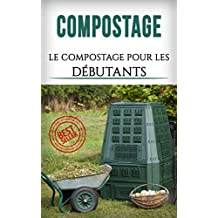 Compostage: Compostage Pour Les Débutants (Compostage, Nature, Recyclage, Recyler, Composter) (French Edition)