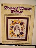 img - for Pressed Flower Primer Over 50 Delightful Projects with Easy Step by Step instructions book / textbook / text book