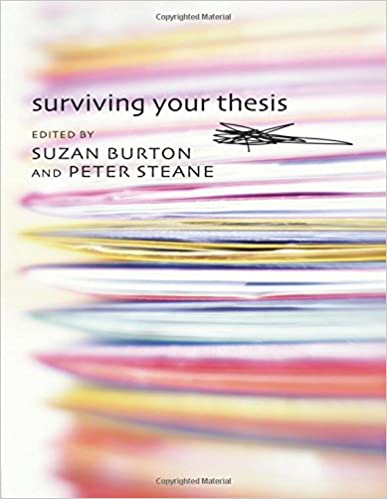 surviving your thesis suzan burton Surviving your thesis edited by suzan burton, peter steane routledge 268 pages  common problems and potential solutions 16 resources for thesis writing about the editors suzan burton is a senior lecturer in management at the macquarie graduate school of.
