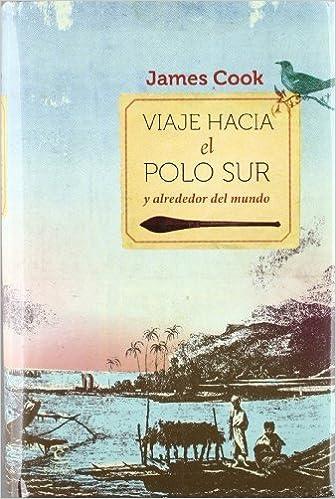 Viaje hacia el Polo Sur y alrededor del mundo by James Cook 2012 ...