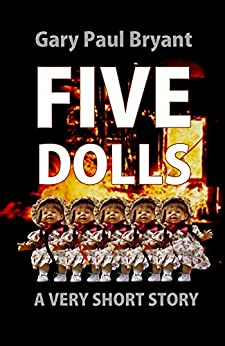 Five Dolls: A Very Short Story by [Bryant, Gary Paul]