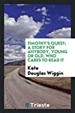 Timothy's quest; a story for anybody, young or old, who cares to read it