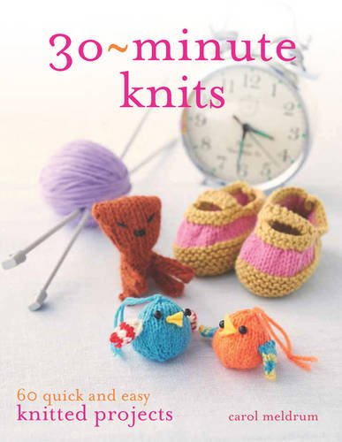 30 Minute Knits 60 Quick And Easy Knitted Projects Amazon