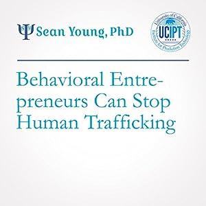 Behavioral Entrepreneurs Can Stop Human Trafficking