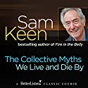 The Collective Myths We Live and Die By Lecture by Sam Keen Narrated by Sam Keen