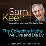 The Collective Myths We Live and Die By | Sam Keen