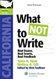 What Not to Write : Ca Real Essays, Real Performance Tests, Real Scores, Shah, Tania N., 0735594058