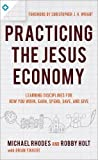 img - for Practicing the Jesus Economy: Learning Disciplines for How You Work, Earn, Spend, Save, and Give book / textbook / text book