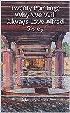 Twenty Paintings Why We Will Always Love Alfred Sisley