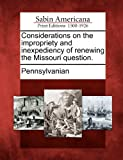 Considerations on the Impropriety and Inexpediency of Renewing the Missouri Question, , 1275866867