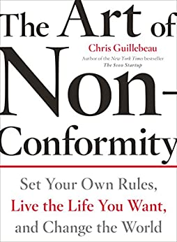 The Art of Non-Conformity: Set Your Own Rules, Live the Life You Want, and Change the World (Perigee Book.) by [Guillebeau, Chris]