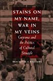 img - for Stains on My Name, War in My Veins: Guyana and the Politics of Cultural Struggle book / textbook / text book