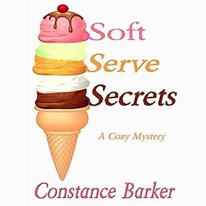 Soft Serve Secrets: A Cozy Mystery Audiobook