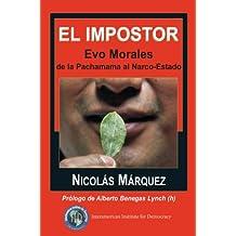 El impostor Evo Morales de la Pachamama al Narco-Estado (Spanish Edition)