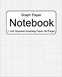 Graph Paper 1 Inch Squares : Notebook Graphing Paper 99 Pages: Lora Clerk, Graph  Paper 1 Inch Squares: 9781536951721: Amazon.com: Books