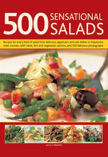 500 Sensational Salads: Recipes for every kind of salad from delicious appetizers and side dishes to impressive main courses, with meat, fish and vegetarian options, and 500 fabulous photographs