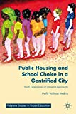 Public Housing and School Choice in a Gentrified City : Youth Experiences of Uneven Opportunity, Makris, Molly Vollman, 1137429151
